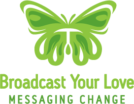 Broadcast Your Love: Messaging Change.